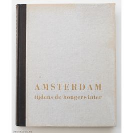 Amsterdam Tijdens den Hongerwinter,by Max Nord / Emmy Andriesse / Cas Oorthuys