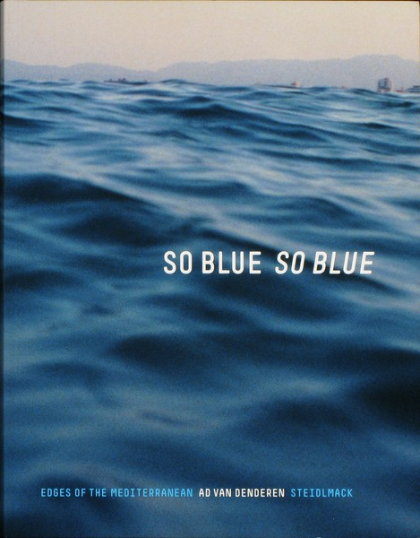 DENDEREN, AD VAN - So Blue, So Blue: Edges of the Mediterranean